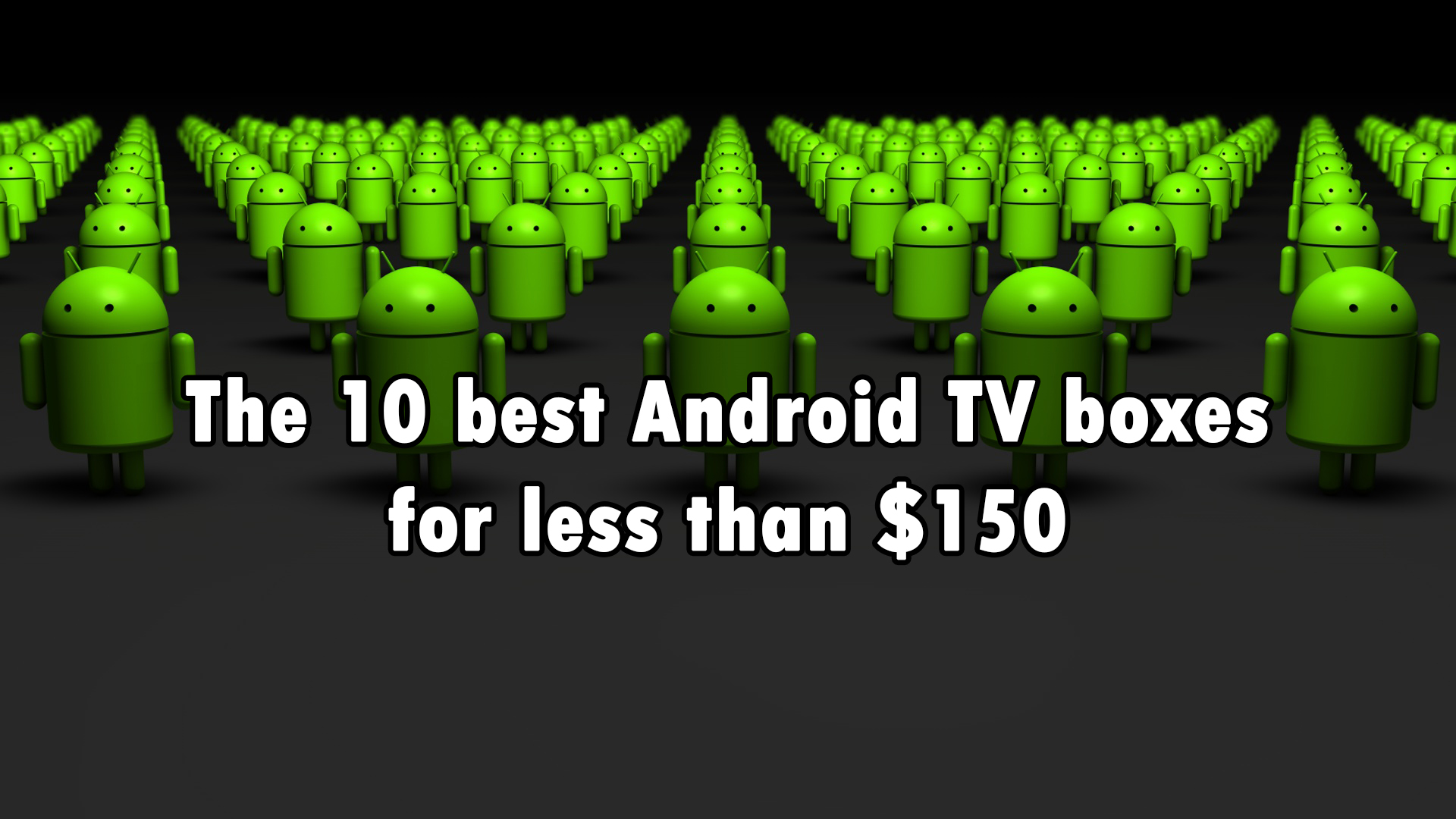 Here are the 10 best Android TV boxes you can buy under $150?