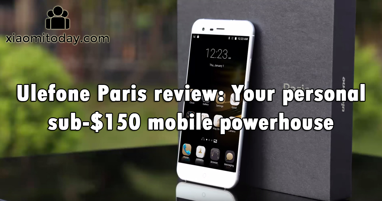 Ulefone Paris review: Your personal sub-$150 mobile powerhouse