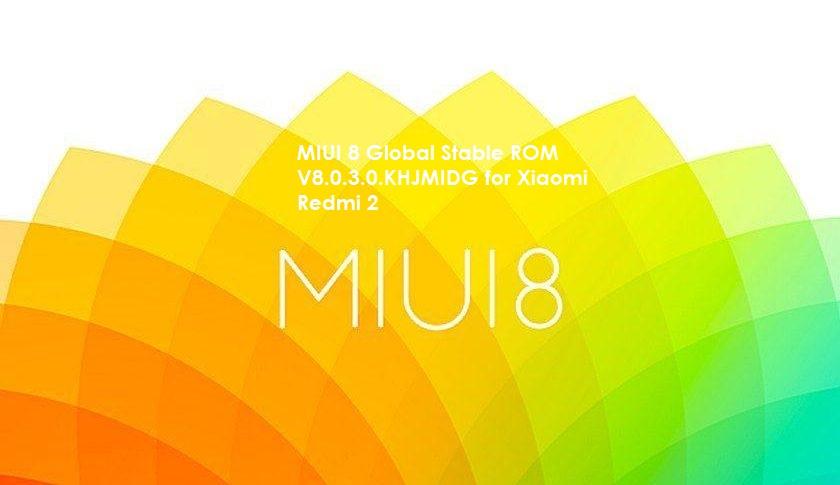 MIUI 8 Global Stable V8.0.2.0.KHJMIDG Redmi 2